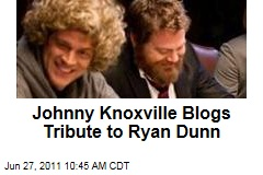 Johnny Knoxville Blogs Tribute to Ryan Dunn, Friend and 'Jackass' Co-Star