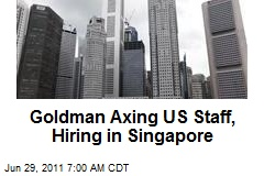 Goldman Axing US Staff, Hiring in Singapore