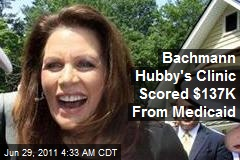 Bachmann's Hubby Raked in $137K From Medicaid