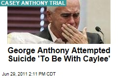 George Anthony Attempted Suicide 'To Be With Caylee'