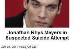Jonathan Rhys Meyers in Suspected Suicide Attempt
