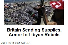 Britain Sending Supplies, Armor to Libyan Rebels