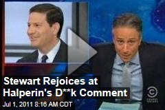 Jon Stewart Rejoices Over Mark Halperin's 'Dick' Comment (Daily Show Video)