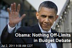 Obama: Nothing Off-Limits in Budget Debate