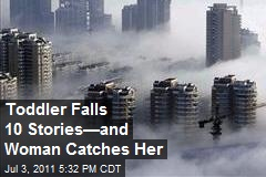 Toddler Falls 10 Stories—and Woman Catches Her