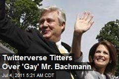 Twitterverse Titters Over 'Gay' Mr. Bachmann