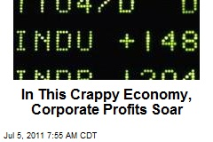 In This Crappy Economy, Corporate Profits Soar
