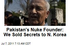 Pakistan's Nuke Founder: We Sold Secrets to N. Korea