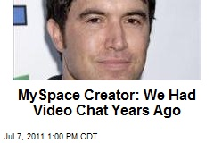 MySpace Creator: We Had Video Chat Years Ago