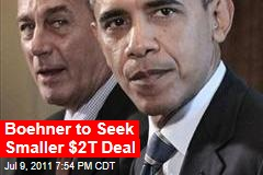 Boehner to Seek Smaller $2T Deal