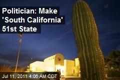Politician: Make 'South California' 51st State