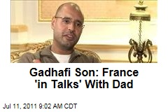 Moammar Gadhafi Son Seif al-Islam: France 'in Talks' With Dad