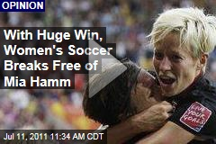 With Big Win at World Cup Game, US Women's Soccer, Abby Wambach Prove We're More Than Mia Hamm
