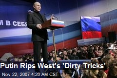 Putin Rips West's 'Dirty Tricks'