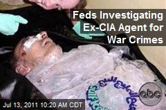 Feds Investigating Ex-CIA Agent for War Crimes