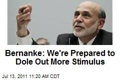 Bernanke: We're Prepared to Dole Out More Stimulus
