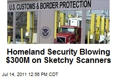 Homeland Security Blowing $300M on Sketchy Scanners