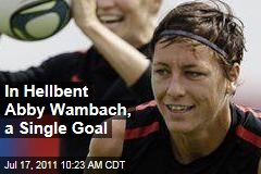 Abby Wambach Hellbent on World Cup Victory Today