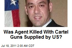 Was Agent Killed by Cartel Gun Supplied by US?