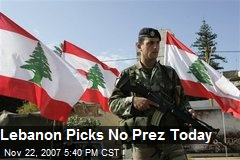 Lebanon Picks No Prez Today