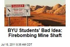 Brigham Young University Students' Bad Idea: Firebombing Mine Shaft