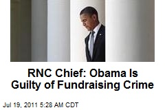 RNC Chief: Obama Is Guilty of Fundraising Crime