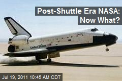 Post-Shuttle Era NASA: Now What?
