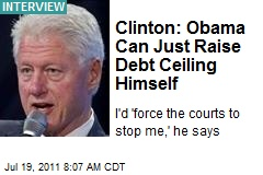 Clinton: Obama Can Just Raise Debt Ceiling Himself