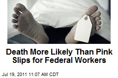 Death More Likely Than Pink Slips for Federal Workers
