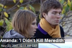 Amanda: 'I Didn't Kill Meredith'