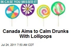 Canada Aims to Calm Drunks With Lollipops