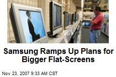 Samsung Ramps Up Plans for Bigger Flat-Screens