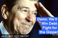 Dems: We'll Win Debt Fight for the Gipper
