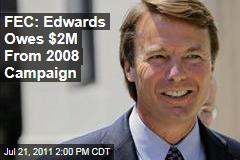 John Edwards' 2008 Campaign Owes $2.3 Million: Federal Election Commission