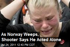 As Norway Weeps, Shooter Says He Acted Alone