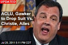 ACLU, Gawker to Drop Suit Vs. Christie, Ailes
