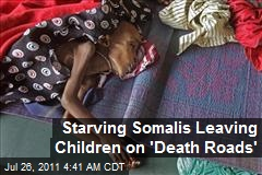 Starving Somalis Leaving Children on 'Death Roads'
