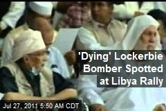 'Dying' Lockerbie Bomber Spotted at Libya Rally