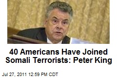 40 Americans Have Joined Somali Terrorists: Peter King