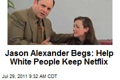 Jason Alexander Begs: Help White People Keep Netflix