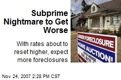 Subprime Nightmare to Get Worse