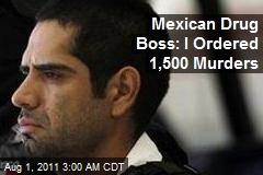 Mexican Drug Boss: I Ordered 1,500 Murders