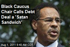 Black Caucus Chair Calls Debt Deal a 'Satan Sandwich'