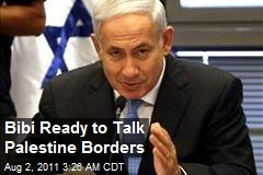 Bibi Ready to Talk Palestine Borders