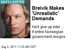 Breivik Makes 'Unrealistic' Demands