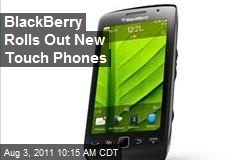 BlackBerry Rolls Out New Touch Phones