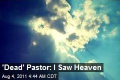 'Dead' Pastor: I Saw Heaven