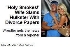 'Holy Smokes!' Wife Slams Hulkster With Divorce Papers