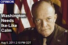 Jim Newton: Washington Needs Dwight Eisenhower's Calm