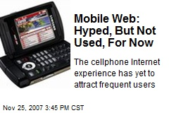 Mobile Web: Hyped, But Not Used, For Now